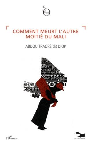 Abdou Traoré - Comment meurt l'autre moitié du Mali.