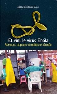 Abdoul Goudoussi Diallo - Et vint le virus Ebola - Rumeurs, stupeurs et réalités en Guinée.