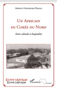 Abdoul Goudoussi Diallo - Un Africain en Corée du Nord - Entre solitude et hospitalité.