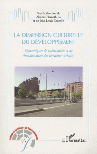 Abdoul Hameth Ba et Jean-Louis Zentelin - La dimension culturelle du développement - Dynamisques de valorisation et de dévalorisation des territoires urbains.