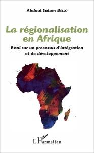 La régionalisation en Afrique - Essai sur un processus dintégration et de développement.pdf