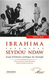 Abdoul Sow - Ibrahima Seydou Ndaw 1890-1969 - Essai d'histoire politique du Sénégal.