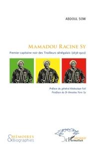 Abdoul Sow - Mamadou Racine Sy - Premier capitaine noir des Tirailleurs sénégalais (1838-1902).