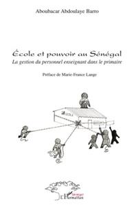 Abdoulaye Barro - Ecole et pouvoir au Sénégal - La gestion du personnel enseignant dans le primaire.