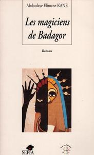 Abdoulaye Elimane Kane - Les magiciens de Badagor.