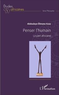 Abdoulaye Elimane Kane - Penser l'humain - La part africaine.