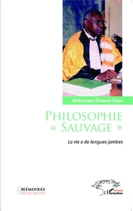 "Abdoulaye Elimane Kane - Philosophie ""sauvage"" - La vie a de longues jambes."