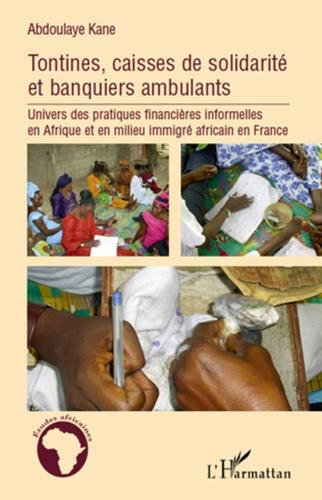 Abdoulaye Elimane Kane - Tontines, caisses de solidarité et banquiers ambulants - Univers des pratiques financières informelles en Afrique.