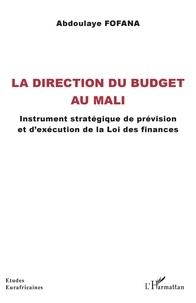 Abdoulaye Fofana - La direction du budget au Mali - Instrument stratégique de prévision et d'exécution de la Loi des finances.