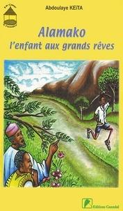 Abdoulaye Keïta - Alamako l'enfant aux grands rêves.