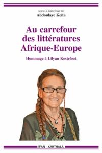Abdoulaye Keïta - Au carrefour des littératures Afrique-Europe - Hommage à Lilyan Kesteloot.