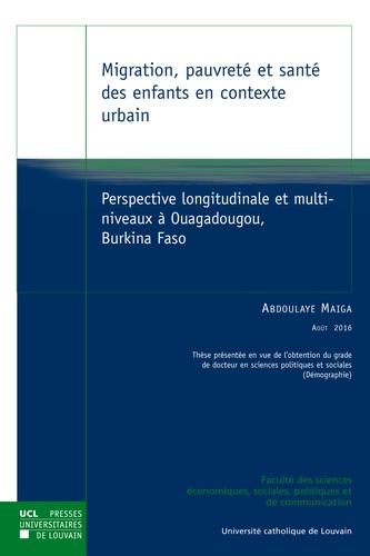 Abdoulaye Maïga - Migration, pauvreté et santé des enfants en contexte urbain - Perspective longitudinale et multiniveaux à Ouagadougou, Burkina Faso.