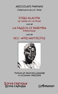 Abdoulaye Mamani - Idriss Alaoma, le caïman noir du Tchad suivi de La passion de Babemba suivi de Néo-Africanthropus.