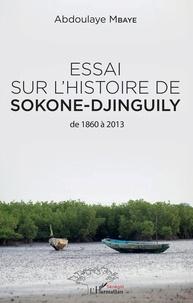Télécharger des ebooks gratuits amazon kindle Essai sur l'histoire de Sokone-Djinguily de 1860 à 2013 par Abdoulaye Mbaye RTF 9782140140686