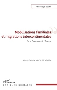 Abdoulaye Ngom - Mobilisations familiales et migrations intercontinentales - De la Casamance à l'Europe.