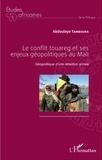 Abdoulaye Tamboura - Le conflit touareg et ses enjeux géopolitiques au Mali - Géopolitique d'une rébellion armée.