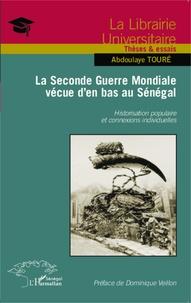 Abdoulaye Touré - La Seconde Guerre mondiale vécue d'en bas au Sénégal - Historisation populaire et connexions individuelles.