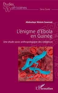 Abdoulaye Wotem Somparé - L'énigme d'Ebola en Guinée - Une étude socio-anthropologique des réticences.