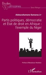 Abdourahamane Oumarou Ly - Partis politiques, démocratie et état de droit en Afrique : L'exemple du Niger.