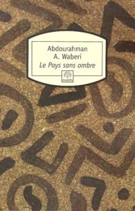 Le pays sans ombre - Abdourahman Waberi