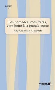 Abdourahman A. Waberi et  Mémoire d'encrier - Les nomades, mes frères, vont boire à la grande ourse.