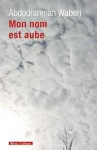 Abdourahman A. Waberi - Mon nom est aube.