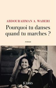 Abdourahman A. Waberi - Pourquoi tu danses quand tu marches ?.