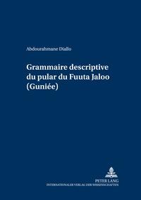 Abdourahmane Diallo - Grammaire descriptive du pular du Fuuta Jaloo (Guinée).