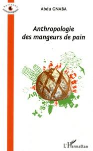 Abdu Gnaba - Anthropologie des mangeurs de pain.