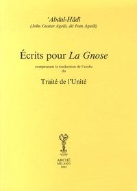 Abdul-Hâdî - Ecrits pour La Gnose - Comprenant la traduction de l'arabe du Traité de l'Unité.