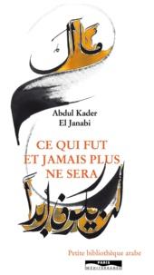 Abdul-Kader El Janabi - Ce qui fut et jamais plus ne sera.