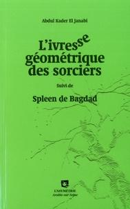Abdul-Kader El Janabi - L'ivresse géométrique des sorciers - Suivi de Spleen de Bagdad.