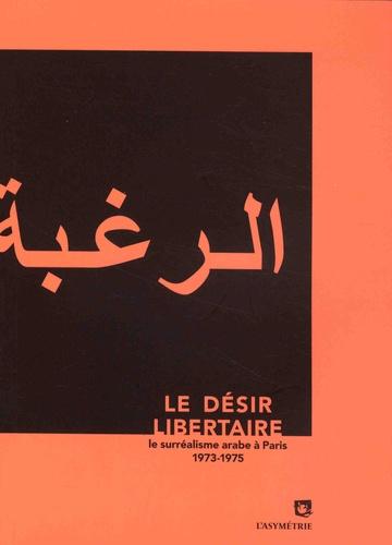 Abdul-Kader El Janabi - Le désir libertaire - Le surréalisme arabe à Paris (1973-1975).