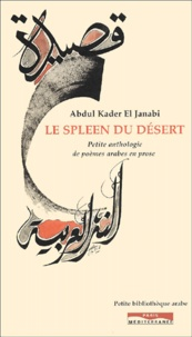 Abdul-Kader El Janabi - Le spleen du désert - Petite anthologie de poèmes arabes en prose.