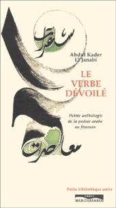 Abdul-Kader El Janabi - Le verbe dévoilé - Petite anthologie de la poésie arabe au féminin.