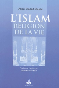 Abdul-Wadûd Shalabi - L'islâm, religion de la vie.