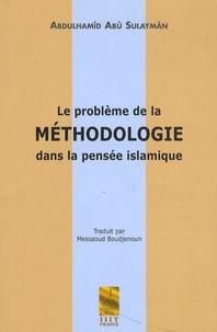 Abdulhamîd Abû Sulaymân - Le problème de la méthodologie dans la pensée islamique.