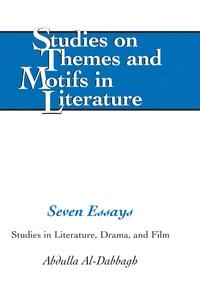 Abdulla m. Al-dabbagh - Seven Essays - Studies in Literature, Drama, and Film.