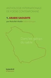 Abdullah Alsafar - Anthologie internationale de poésie contemporaine - 1. Arabie saoudite – Dans les galops du sable.