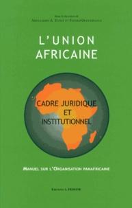 Abdulqawi A. Yusuf et Fatsah Ouguergouz - L'Union africaine : cadre juridique et institutionnel - Manuel sur l'organisation panafricaine.