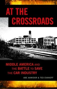 Abe Aamidor et Jeff Rybak - At the Crossroads - Middle America and the Battle to Save the Car Industry.