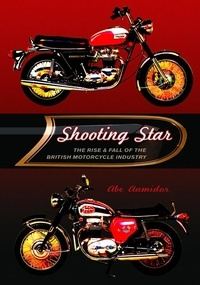 Abe Aamidor et Gregg Valentino and Nathan Jendrick - Shooting Star - The Rise & Fall of the British Motorcycle Industry.