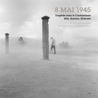Abed Abidat et Jean-Louis Planche - 8 mai 1945 - Tragédie dans la Constantinois, Sétif, Guelma, Kherrata....