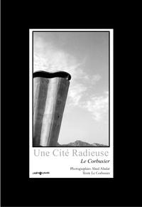 Abed Abidat et  Le Corbusier - Une Cité Radieuse - Le Corbusier.