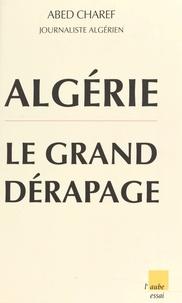 Abed Charef - Algérie - Le grand dérapage.