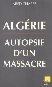 Abed Charef - Algérie - Autopsie d'un massacre.