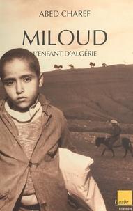 Abed Charef - Miloud, l'enfant d'Algérie.