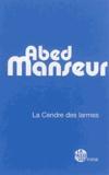 Abed Manseur - La cendre des larmes.