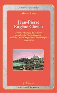 Jean-Pierre Eugène Clavier - Premier homme de couleur membre du Conseil colonial et de la Cour dappel de la Martinique (1810-1863).pdf