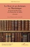 Abel Alexis Louis - Le livre et ses lecteurs en Martinique, de la fin du Directoire à la Monarchie de Juillet (1799-1848) - Essai d'histoire sociale et matérielle.